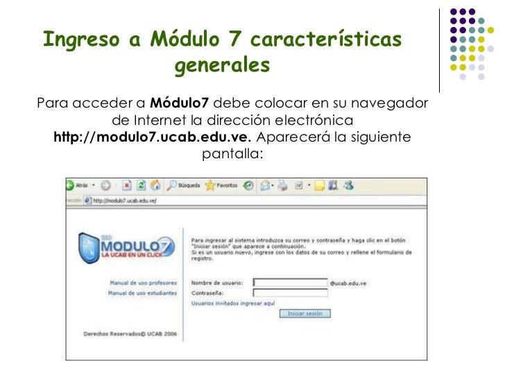 Ingreso a Módulo 7 características generales Para acceder a  Módulo7  debe colocar en su navegador de Internet la direcció...