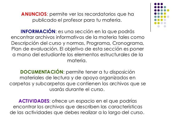 ANUNCIOS :  permite ver los recordatorios que ha publicado el profesor para tu materia.  INFORMACIÓN :  es una sección en ...