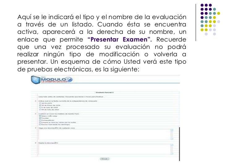 Aquí se le indicará el tipo y el nombre de la evaluación a través de un listado. Cuando ésta se encuentra activa, aparecer...