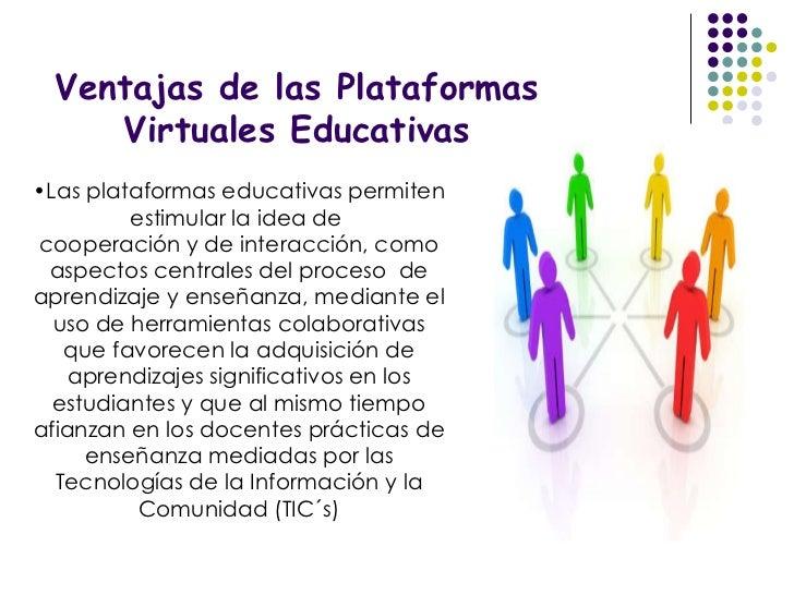 <ul><li>Las plataformas educativas permiten estimular la idea de  </li></ul><ul><li>cooperación y de interacción, como asp...