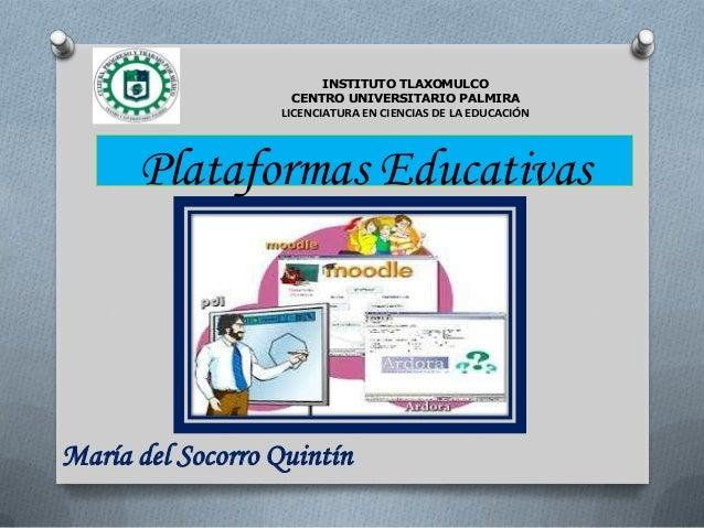 Plataformas Educativas INSTITUTO TLAXOMULCO CENTRO UNIVERSITARIO PALMIRA LICENCIATURA EN CIENCIAS DE LA EDUCACIÓN María de...