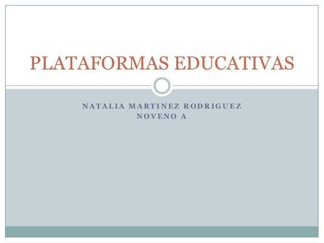 N A T A L I A M A R T I N E Z R O D R I G U E Z N O V E N O A PLATAFORMAS EDUCATIVAS