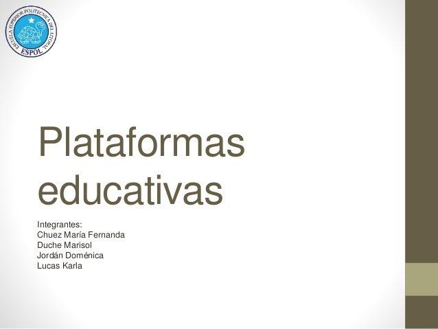 Plataformas educativas Integrantes: Chuez María Fernanda Duche Marisol Jordán Doménica Lucas Karla