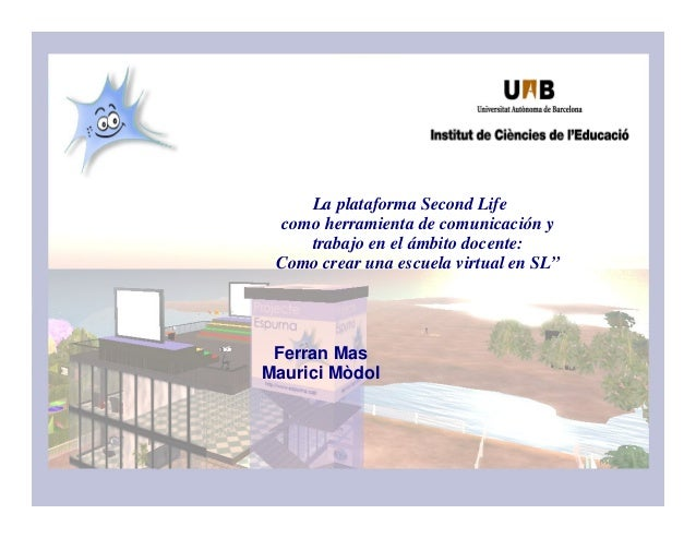 La plataforma Second Life como herramienta de comunicación y trabajo en el ámbito docente: Como crear una escuela virtual ...