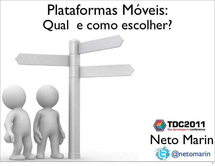 Plataformas Móveis:Qual e como escolher?                 Neto Marin                      @netomarin                       ...