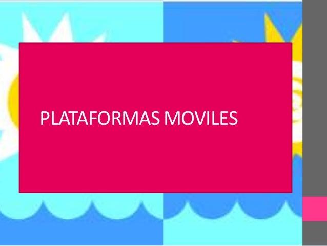 PLATAFORMAS MOVILES