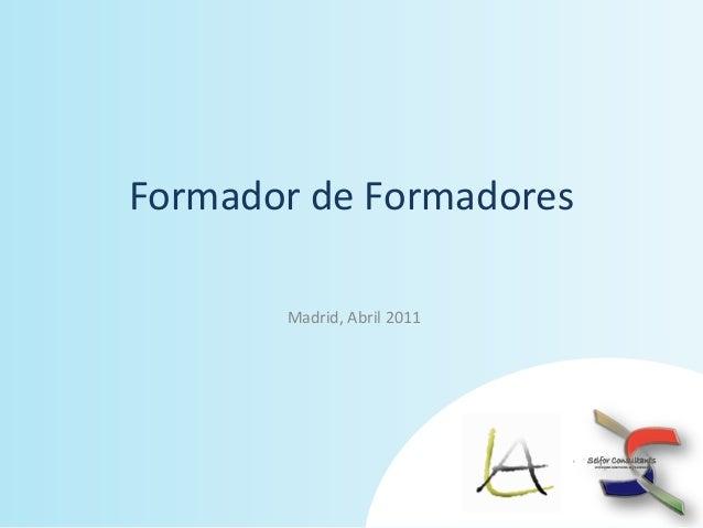 Formador de Formadores       Madrid, Abril 2011