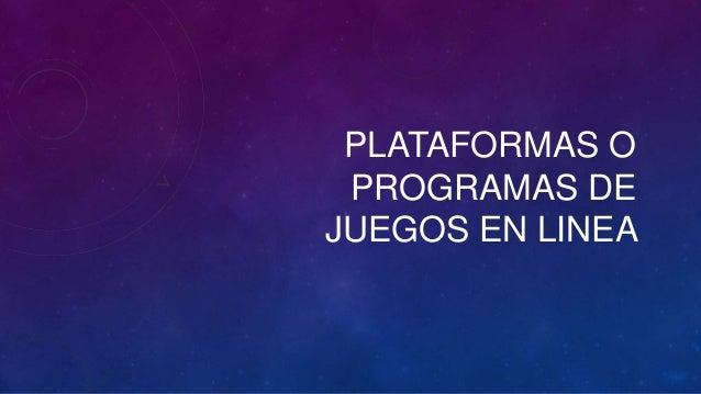 PLATAFORMAS O PROGRAMAS DE JUEGOS EN LINEA