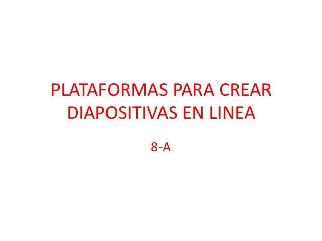 PLATAFORMAS PARA CREAR  DIAPOSITIVAS EN LINEA          8-A