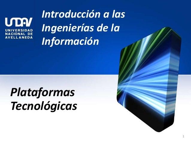 Introducción a las Ingenierías de la Información Plataformas Tecnológicas 1