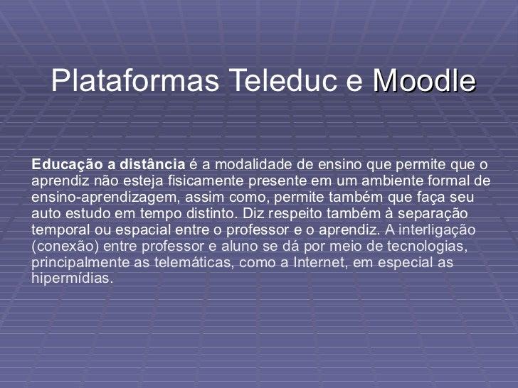 Plataformas Teleduc e  Moodle Educação a distância  é a modalidade de ensino que permite que o aprendiz não esteja fisicam...
