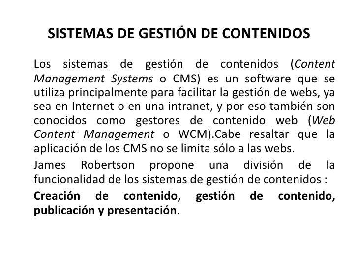 SISTEMAS DE GESTIÓN DE CONTENIDOS<br />Los sistemas de gestión de contenidos (Content Management Systems o CMS) es un soft...