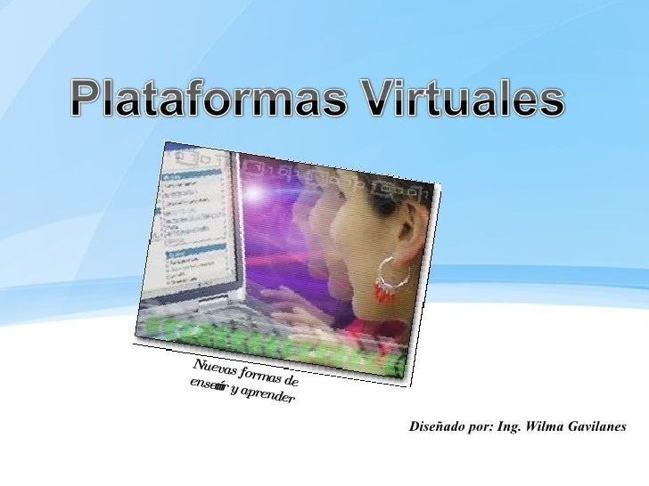 Diseñado por: Ing. Wilma Gavilanes Nuevas formas de enseñar y aprender