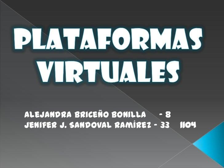 PLATAFORMAS <br />VIRTUALES<br />Alejandra Briceño Bonilla     - 8<br />Jenifer J. Sandoval Ramírez - 33    1104<br />