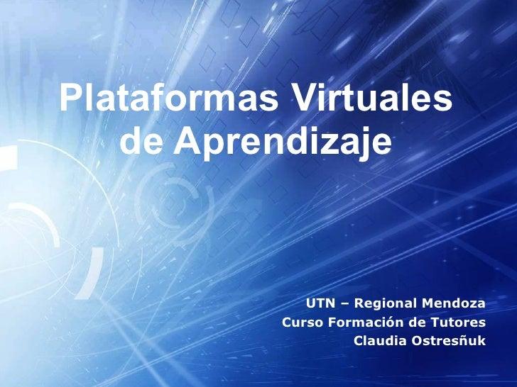 Plataformas Virtuales de Aprendizaje UTN – Regional Mendoza Curso Formación de Tutores Claudia Ostresñuk