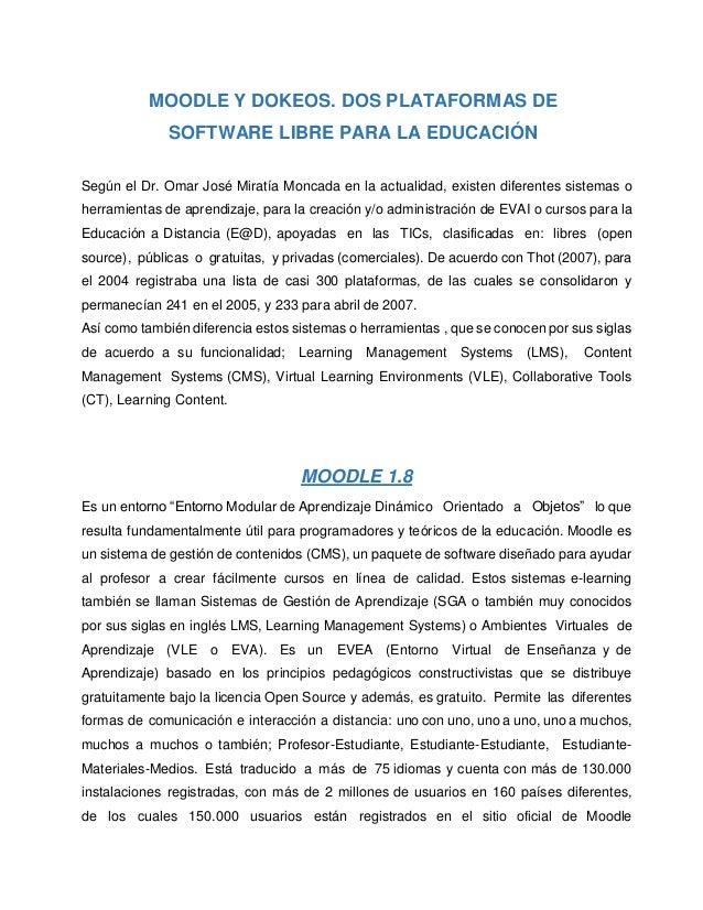 MOODLE Y DOKEOS. DOS PLATAFORMAS DE SOFTWARE LIBRE PARA LA EDUCACIÓN Según el Dr. Omar José Miratía Moncada en la actualid...