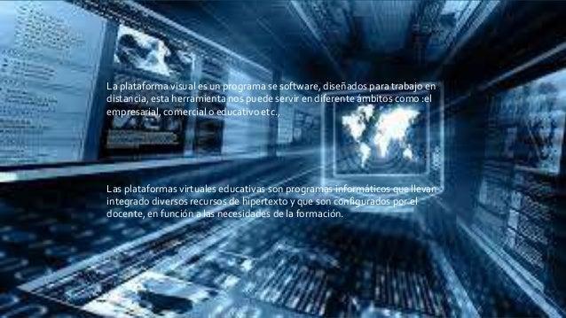La plataforma visual es un programa se software, diseñados para trabajo en distancia, esta herramienta nos puede servir en...
