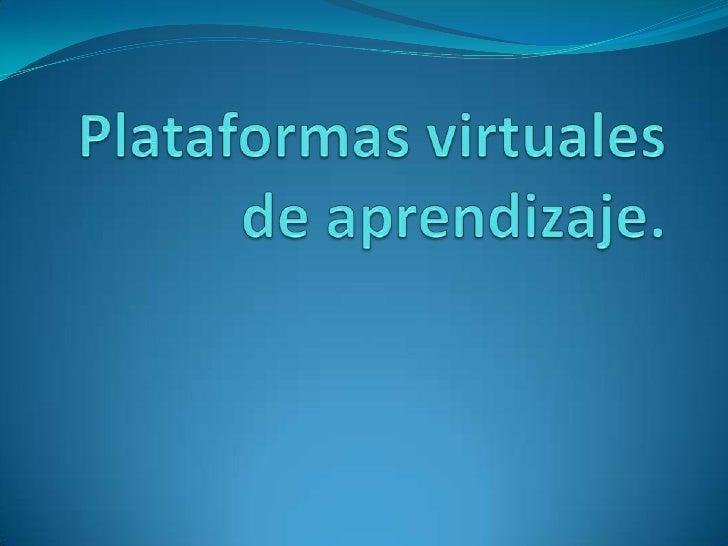 Plataformas virtuales de aprendizaje.