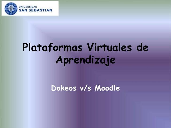 Plataformas Virtuales de Aprendizaje<br />Dokeos v/s Moodle<br />