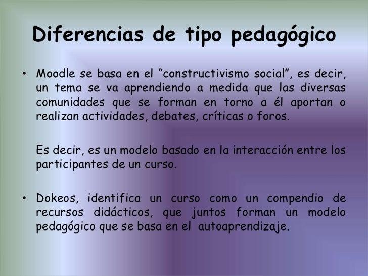 """Diferencias de tipo pedagógico<br />Moodle se basa en el """"constructivismo social"""", es decir, un tema se va aprendiendo a m..."""