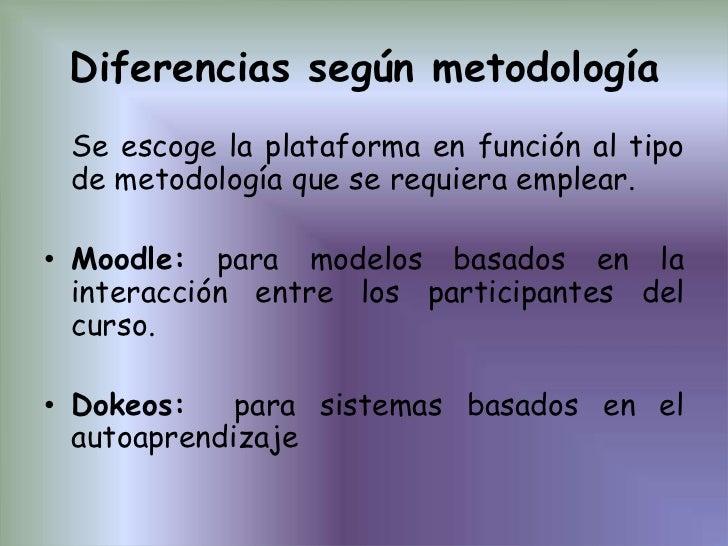 Diferencias según metodología<br />Se escoge la plataforma en función al tipo de metodología que se requiera emplear.<br /...