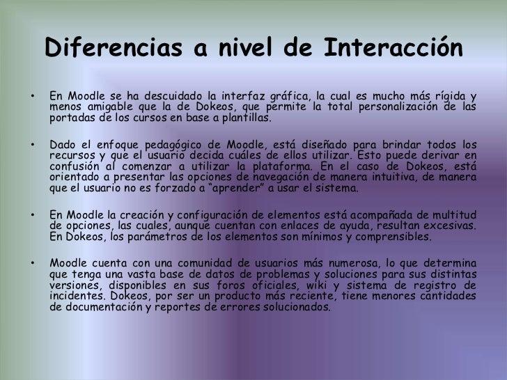 Diferencias a nivel de Interacción<br />En Moodle se ha descuidado la interfaz gráfica, la cual es mucho más rígida y meno...