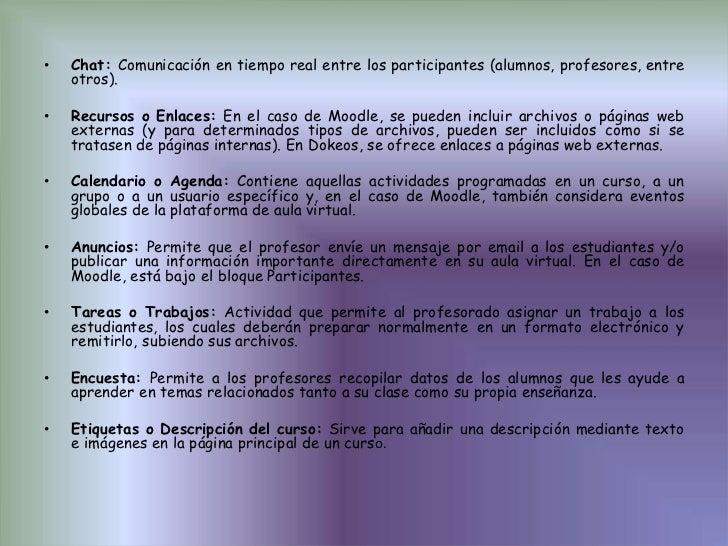 Chat: Comunicación en tiempo real entre los participantes (alumnos, profesores, entre otros).<br />Recursos o Enlaces: En ...