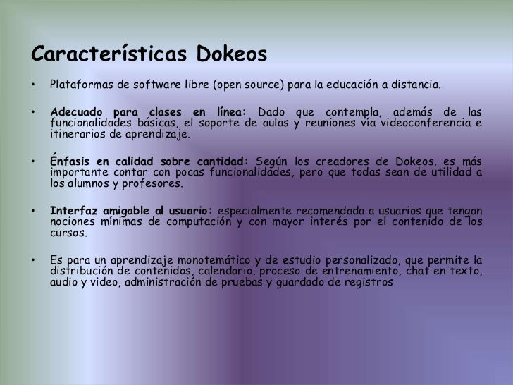 Características Dokeos<br />Plataformas de software libre (open source) para la educación a distancia.<br />Adecuado para ...