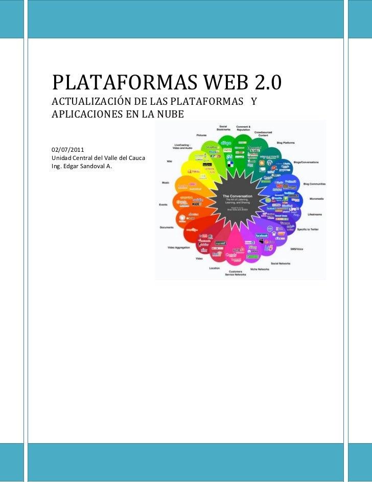 PLATAFORMAS WEB 2.0ACTUALIZACIÓN DE LAS PLATAFORMAS YAPLICACIONES EN LA NUBE02/07/2011Unidad Central del Valle del CaucaIn...