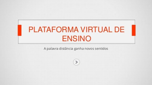 A palavra distância ganha novos sentidos PLATAFORMA VIRTUAL DE ENSINO
