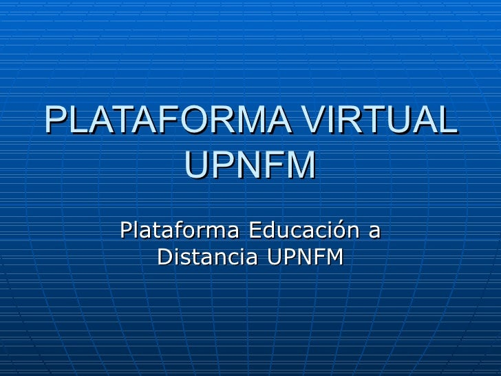 PLATAFORMA VIRTUAL UPNFM Plataforma Educación a Distancia UPNFM