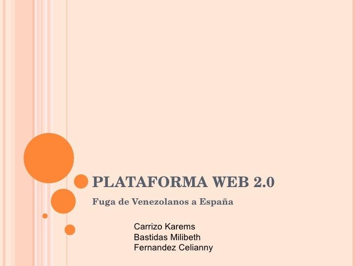 PLATAFORMA WEB 2.0 Fuga de Venezolanos a España Carrizo Karems Bastidas Milibeth Fernandez Celianny