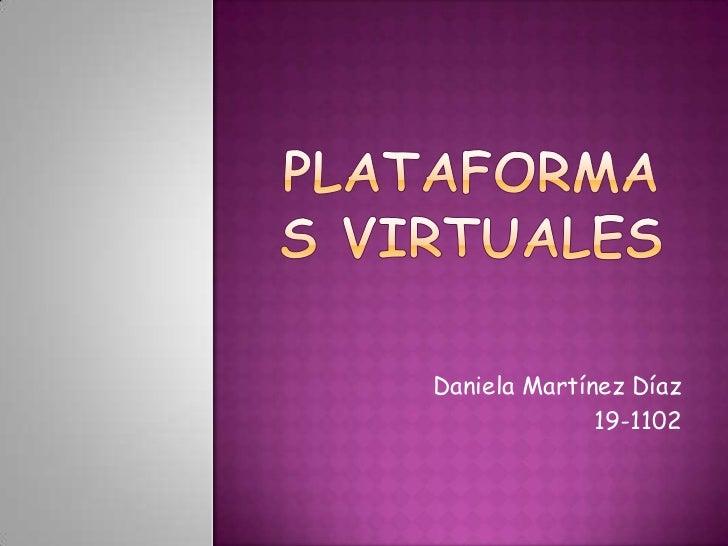 Plataformas virtuales<br />Daniela Martínez Díaz<br />19-1102<br />
