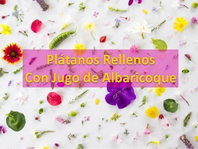Ingredientes: •Plátanos Maduros •Queso Prensado lo mas seco posible •Mantequilla •Azúcar Turbinada •Jugo de Albaricoque