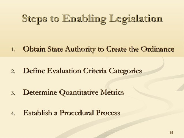 15 Steps to Enabling LegislationSteps to Enabling Legislation 1.1. Obtain State Authority to Create the OrdinanceObtain St...