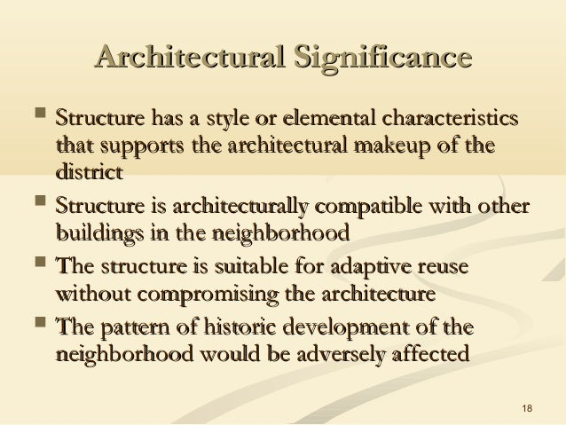 18 Architectural SignificanceArchitectural Significance  Structure has a style or elemental characteristicsStructure has ...