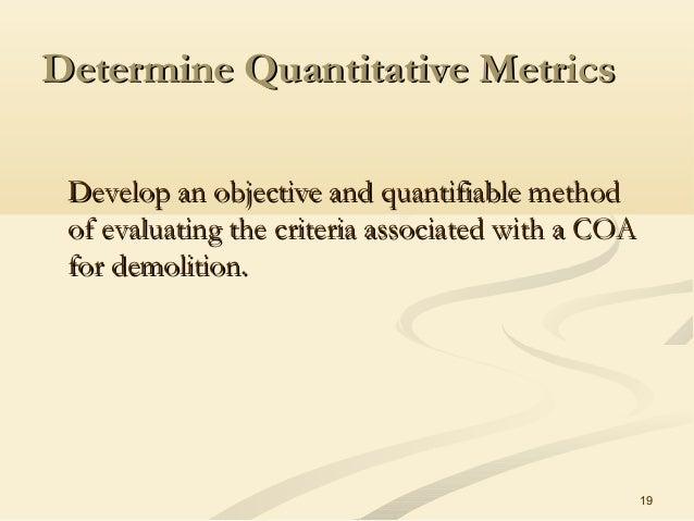 19 Determine Quantitative MetricsDetermine Quantitative Metrics Develop an objective and quantifiable methodDevelop an obj...