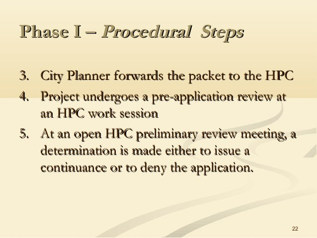 22 Phase I –Phase I – Procedural StepsProcedural Steps 3.3. City Planner forwards the packet to the HPCCity Planner forwar...