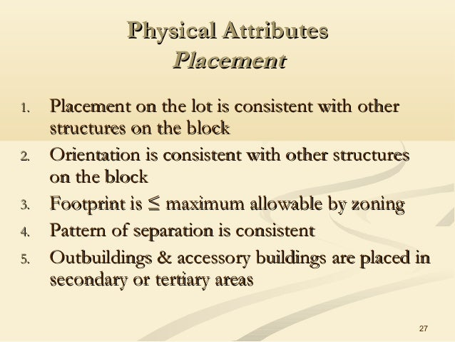 27 Physical AttributesPhysical Attributes PlacementPlacement 1.1. Placement on the lot is consistent with otherPlacement o...