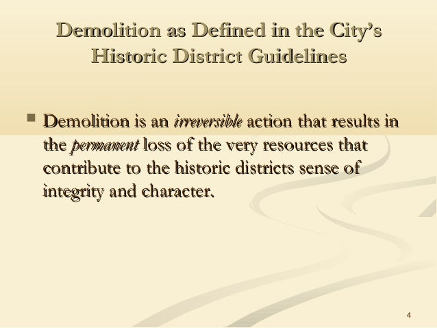 4 Demolition as Defined in the City'sDemolition as Defined in the City's Historic District GuidelinesHistoric District Gui...