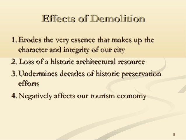 5 Effects of DemolitionEffects of Demolition 1.1. Erodes the very essence that makes up theErodes the very essence that ma...