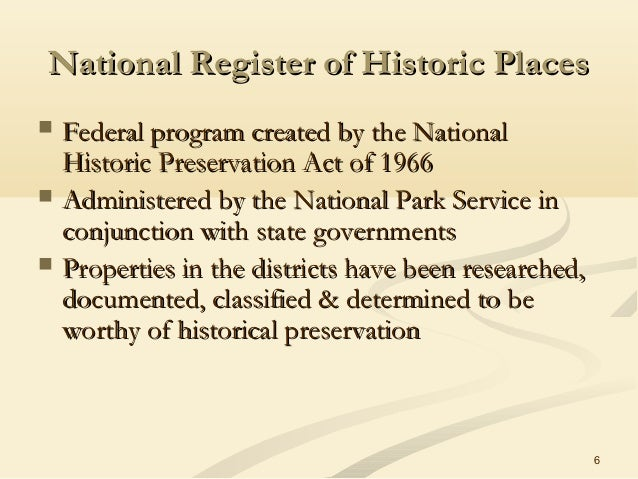 6 National Register of Historic PlacesNational Register of Historic Places  Federal program created by the NationalFedera...