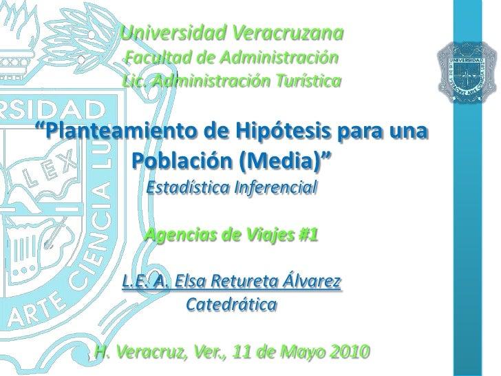 """Universidad VeracruzanaFacultad de AdministraciónLic. Administración Turística""""Planteamiento de Hipótesis para una Poblaci..."""