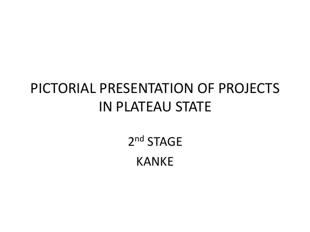 PICTORIAL PRESENTATION OF PROJECTSIN PLATEAU STATE2nd STAGEKANKE