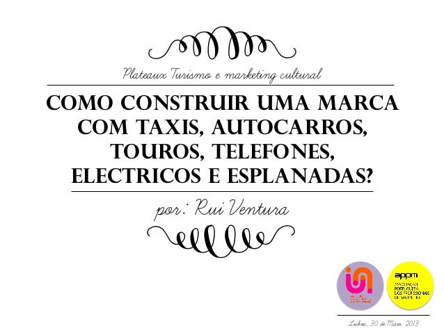 COMO CONSTRUIR UMA MARCACOM TAXIS, AUTOCARROS,TOUROS, TELEFONES,ELECTRICOS E ESPLANADAS?Plateaux Turismo e marketing cultu...