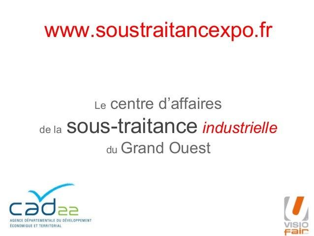 www.soustraitancexpo.fr  Le de la  centre d'affaires  sous-traitance industrielle du Grand  Ouest