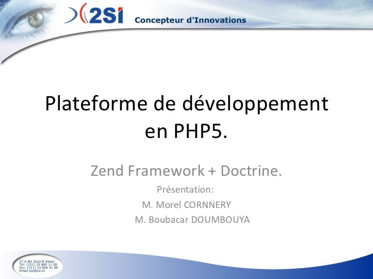 Plateforme de développement en PHP5. Zend Framework + Doctrine. Présentation:  M. Morel CORNNERY M. Boubacar DOUMBOUYA