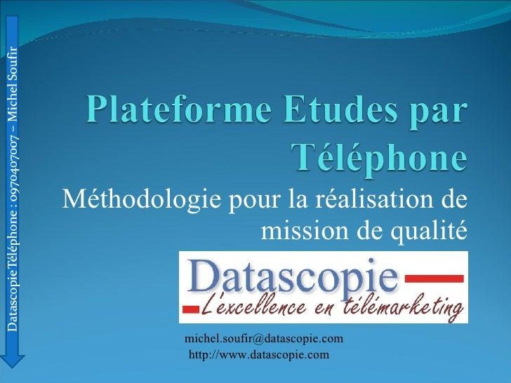 Méthodologie pour la réalisation de mission de qualité [email_address] http://www.datascopie.com