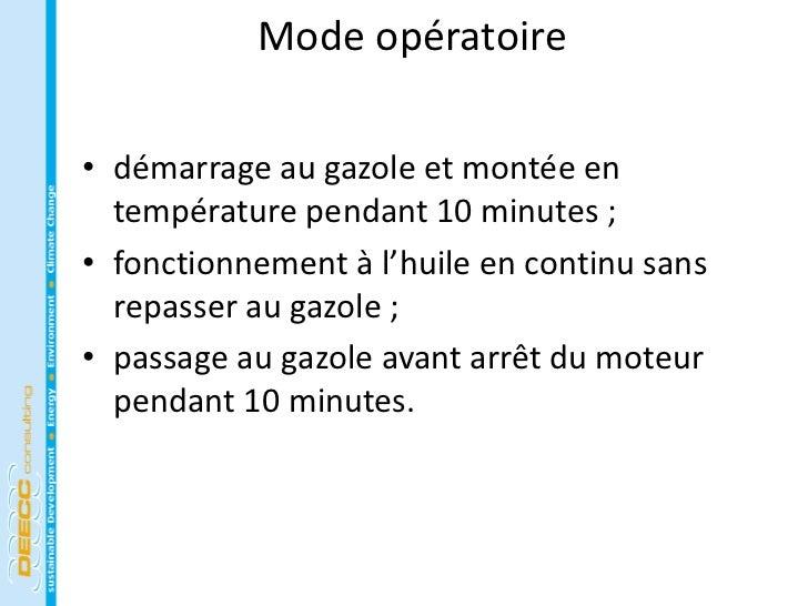 Mode opératoire• démarrage au gazole et montée en  température pendant 10 minutes ;• fonctionnement à l'huile en continu s...