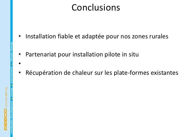 Conclusions• Installation fiable et adaptée pour nos zones rurales• Partenariat pour installation pilote in situ•• Récupér...